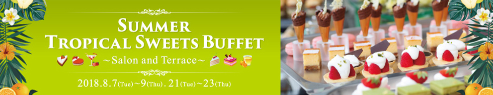 Summer Tropical Sweets Buffet~Salon and Terrace~